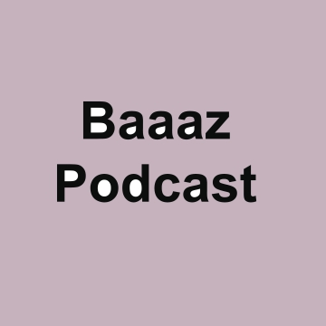Baaaz podcast