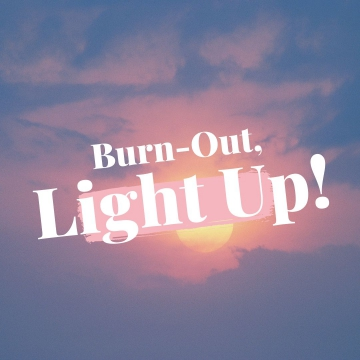 Burn-Out, Light Up! Podcast