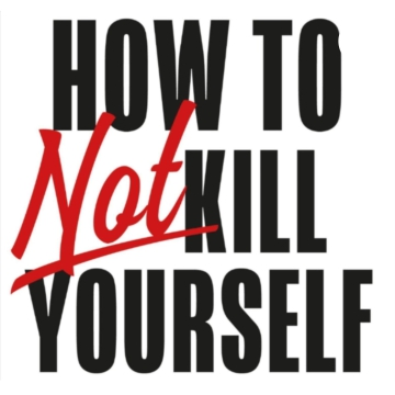How to NOT kill yourself